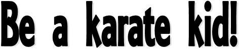 be a karate kid